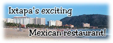 Ixtapa's exciting new Mexican restaurant!